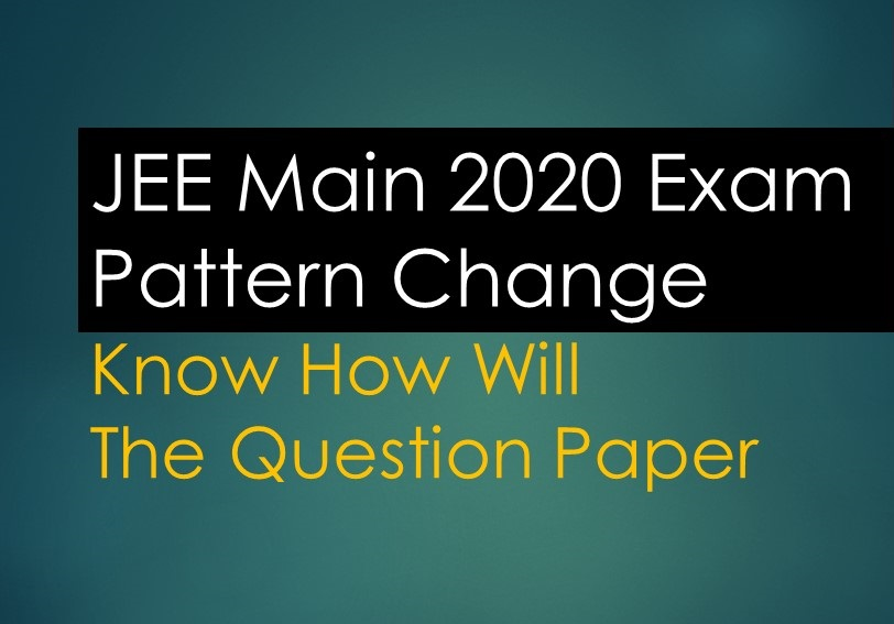 JEE Main 2020 Exam Pattern Change