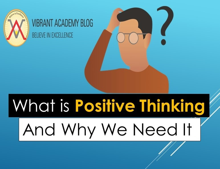 What is Positive Thinking And Why We Need It