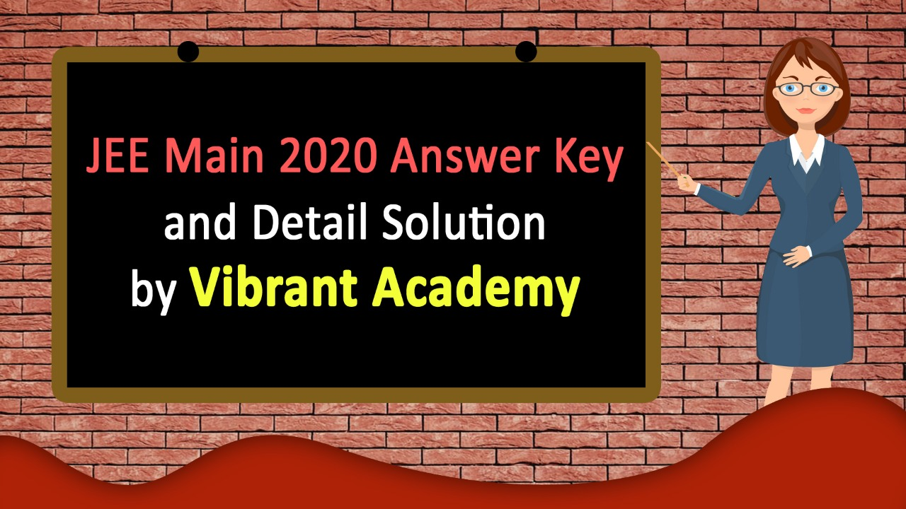 JEE Main 2020 Answer Key and Detail Solution by Vibrant Academy