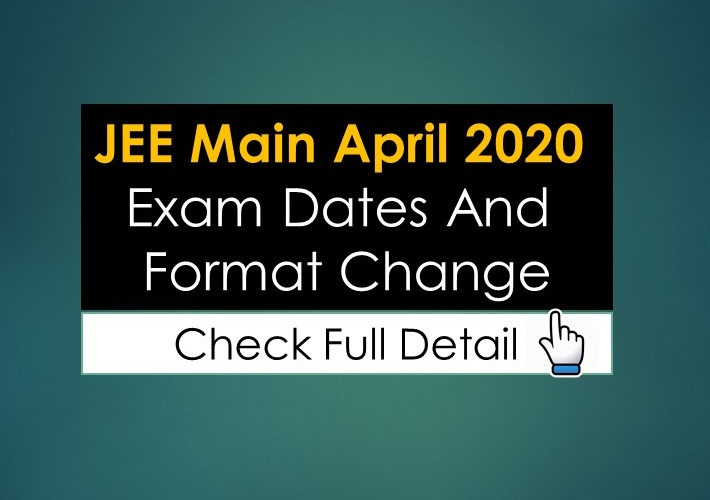 JEE Main April 2020 Exam Dates And Format Change