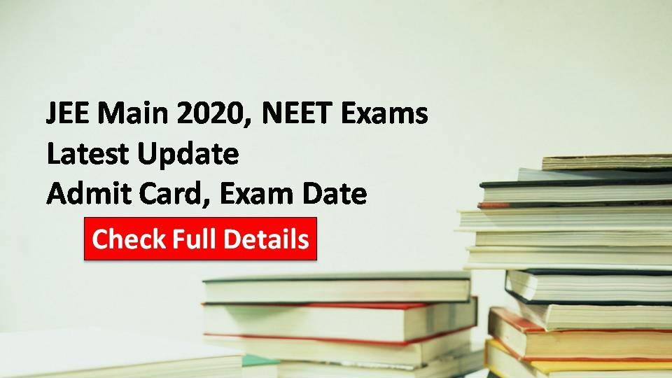 JEE Main 2020, NEET Exams Latest Update Admit Card, Exam Date