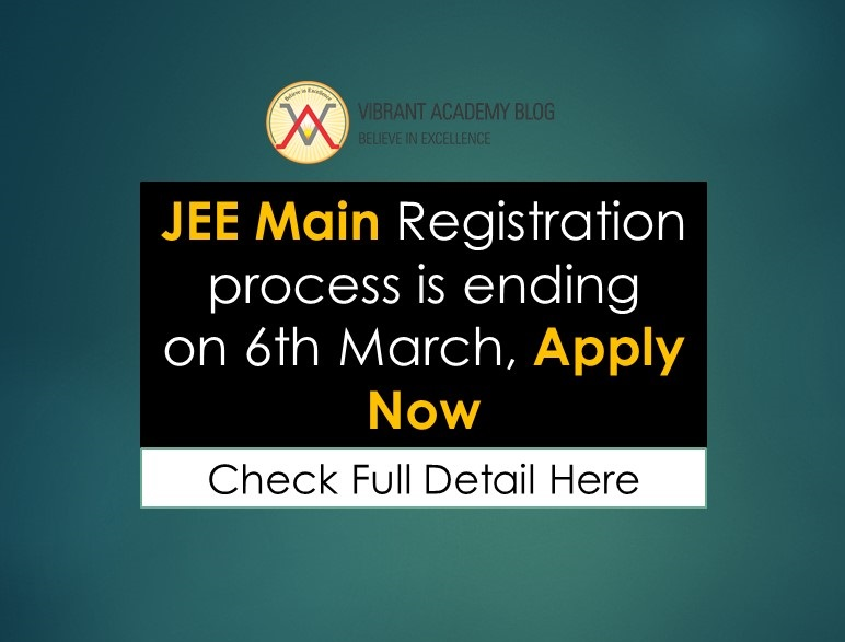 JEE Main Registration process is ending on 6th March, Apply Now
